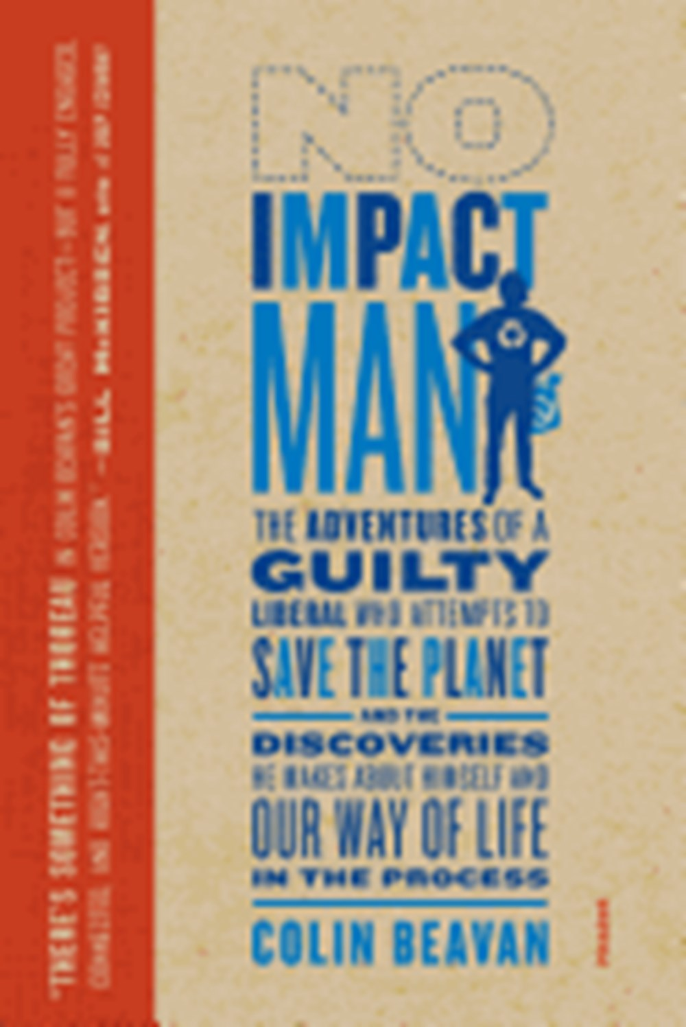 No Impact Man The Adventures of a Guilty Liberal Who Attempts to Save the Planet, and the Discoverie