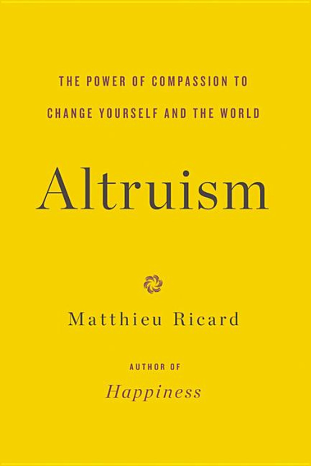 Altruism The Power of Compassion to Change Yourself and the World