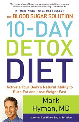 Blood Sugar Solution 10-Day Detox Diet: Activate Your Body's Natural Ability to Burn Fat and Lose Weight Fast