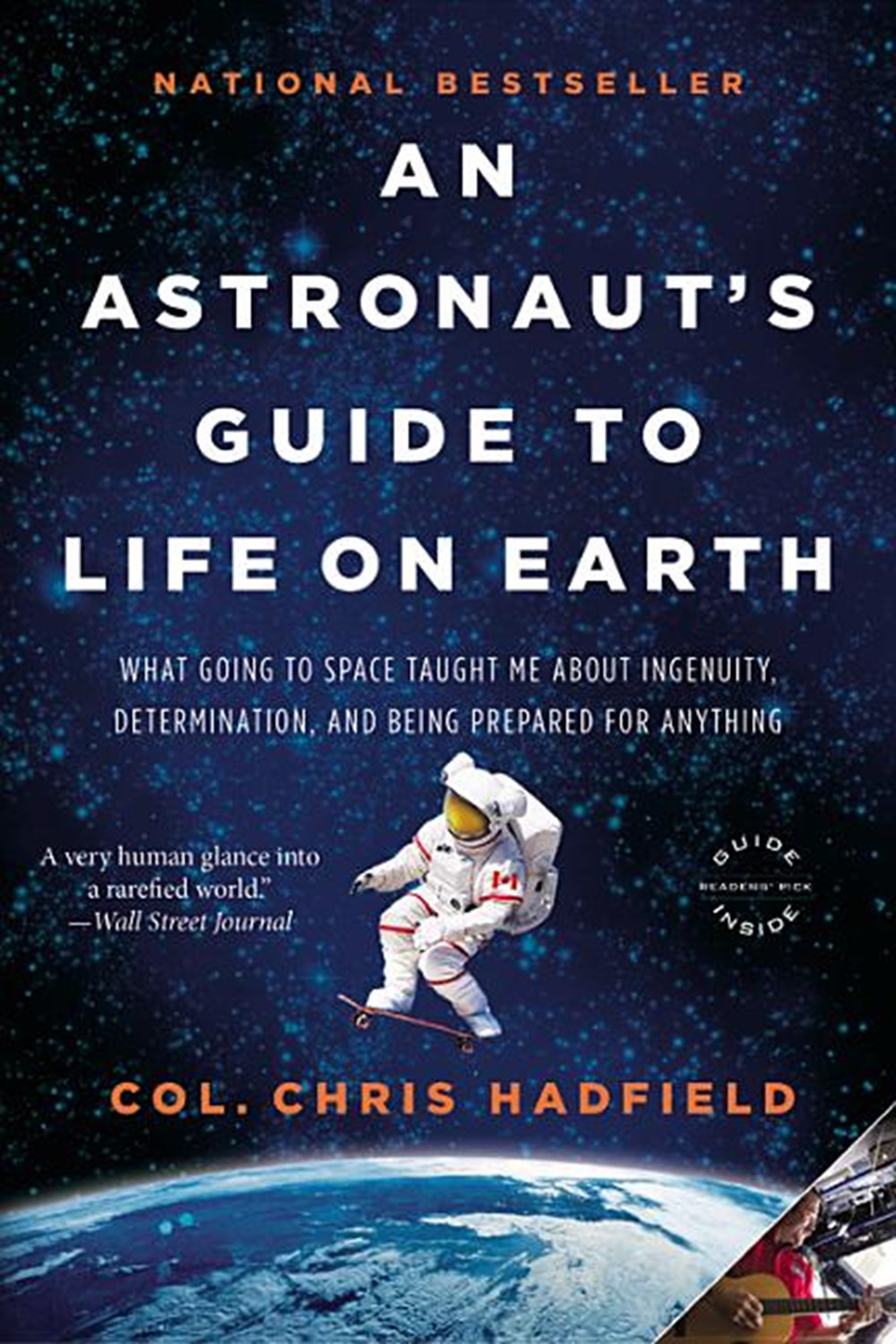 Astronaut's Guide to Life on Earth What Going to Space Taught Me about Ingenuity, Determination, and
