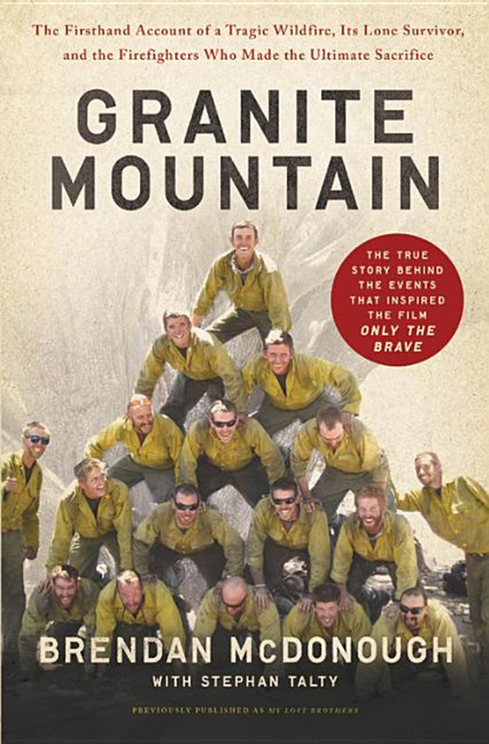 Granite Mountain The Firsthand Account of a Tragic Wildfire, Its Lone Survivor, and the Firefighters