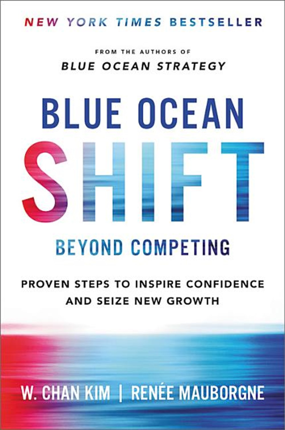 Blue Ocean Shift Beyond Competing - Proven Steps to Inspire Confidence and Seize New Growth