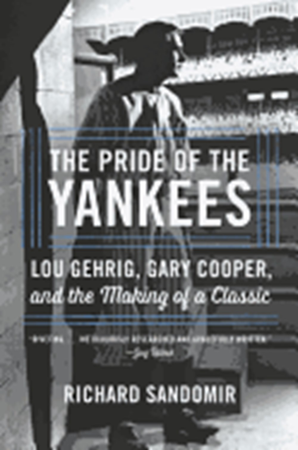 Pride of the Yankees Lou Gehrig, Gary Cooper, and the Making of a Classic