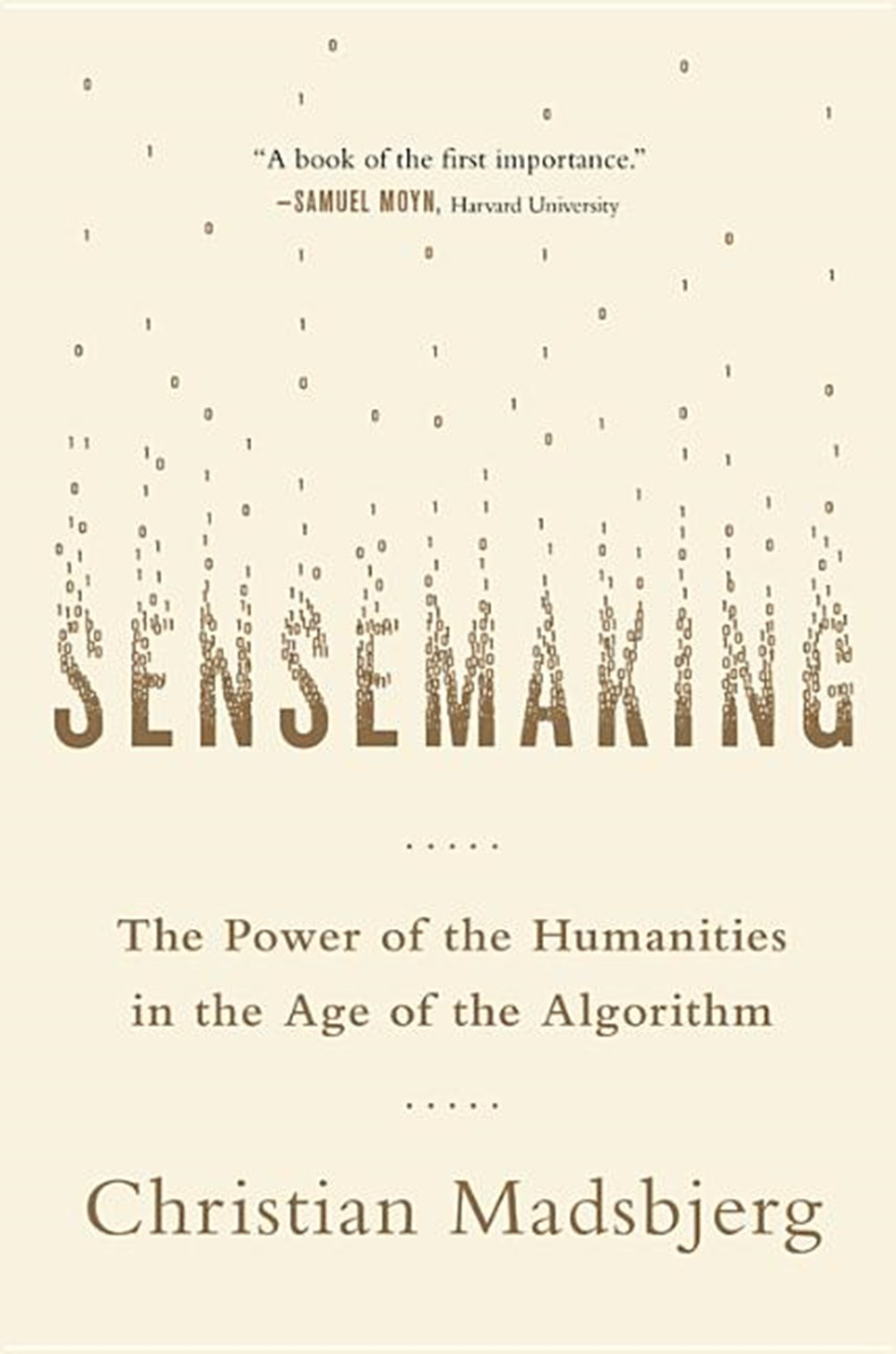 Sensemaking The Power of the Humanities in the Age of the Algorithm