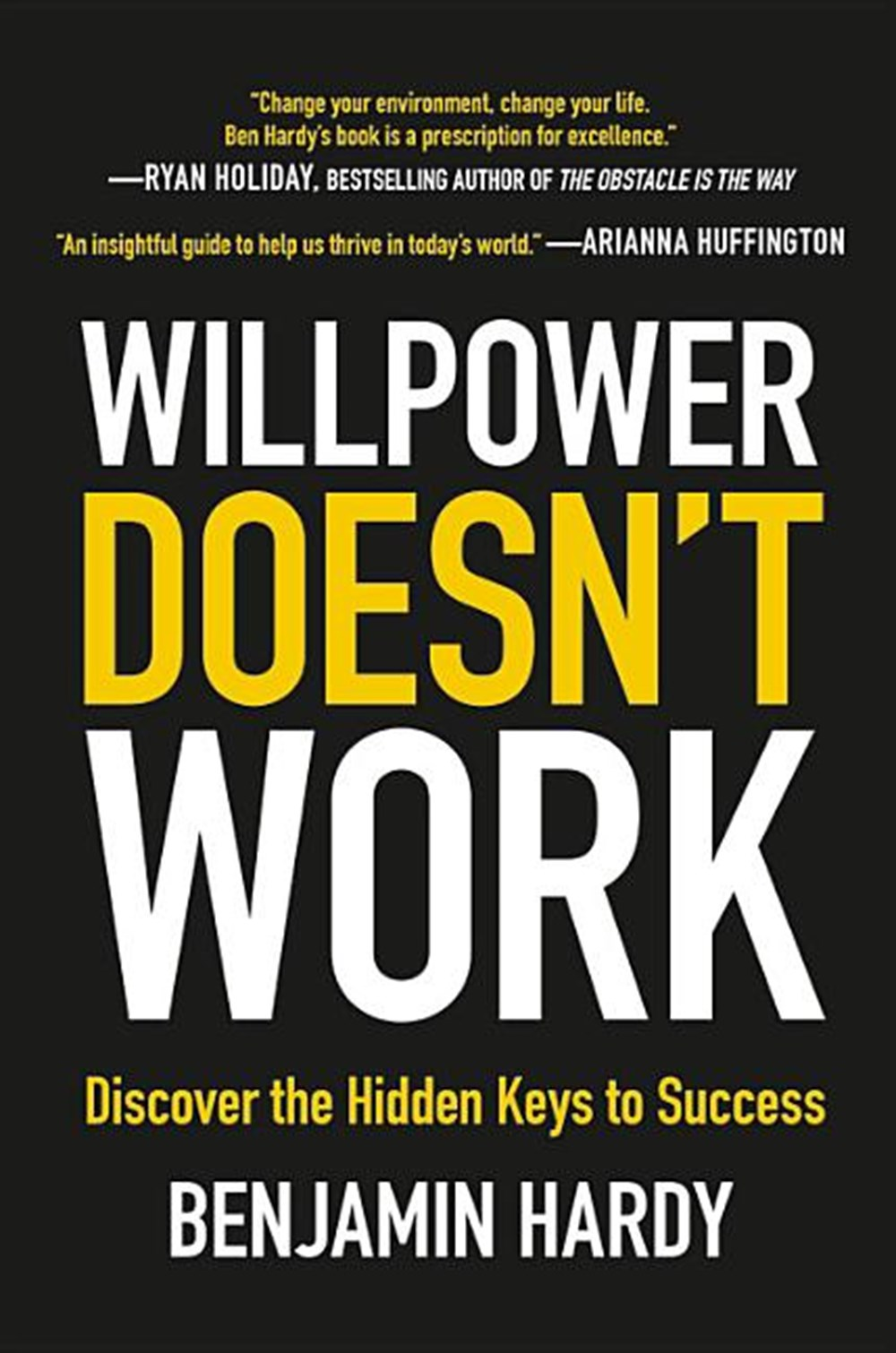 Willpower Doesn't Work Discover the Hidden Keys to Success