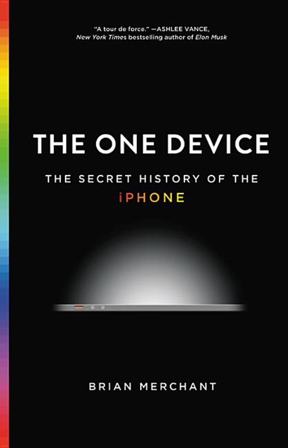 One Device The Secret History of the iPhone