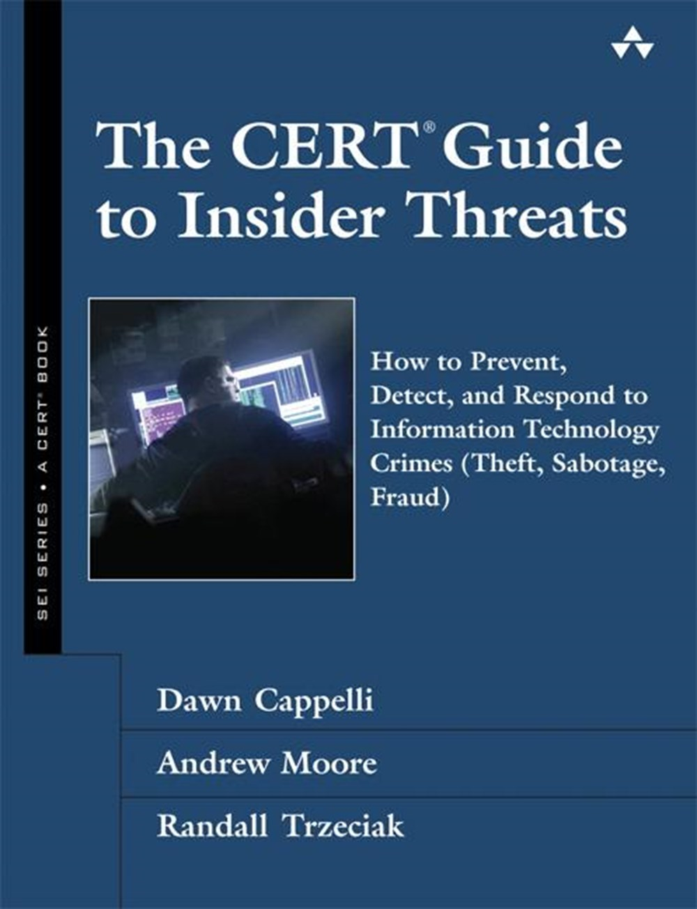 CERT Guide to Insider Threats How to Prevent, Detect, and Respond to Information Technology Crimes (