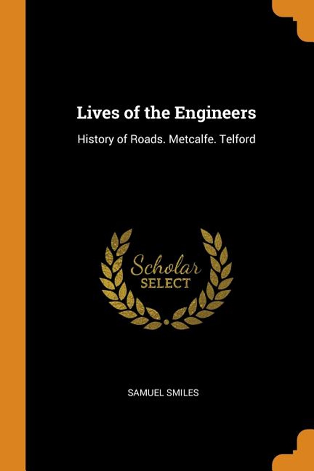 Lives of the Engineers History of Roads. Metcalfe. Telford