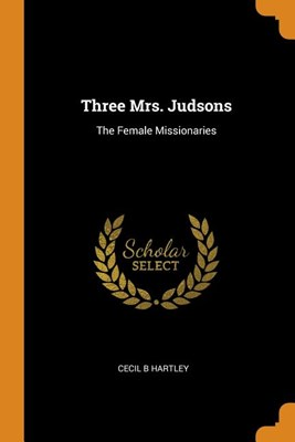 Three Mrs. Judsons: The Female Missionaries