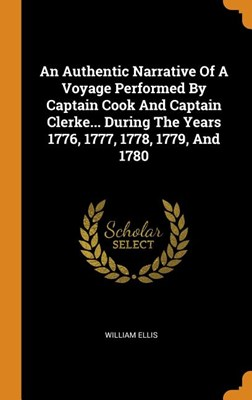 An Authentic Narrative of a Voyage Performed by Captain Cook and Captain Clerke... During the Years 1776, 1777, 1778, 1779, and 1780