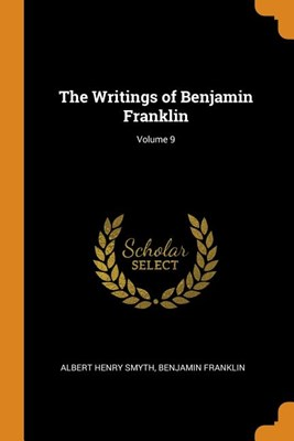 The Writings of Benjamin Franklin; Volume 9