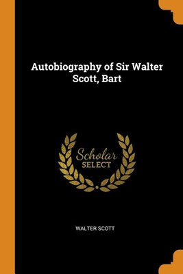 Autobiography of Sir Walter Scott, Bart