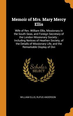 Memoir of Mrs. Mary Mercy Ellis: Wife of Rev. William Ellis, Missionary in the South Seas, and Foreign Secretary of the London Missionary Society; Inc
