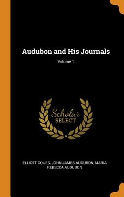 Audubon and His Journals; Volume 1