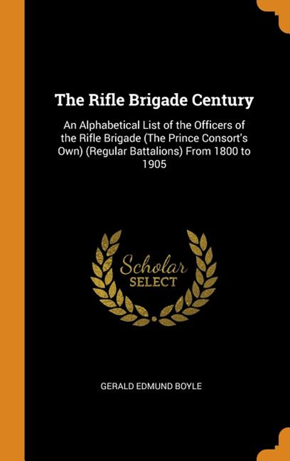 Rifle Brigade Century An Alphabetical List of the Officers of the Rifle Brigade (the Prince Consort'