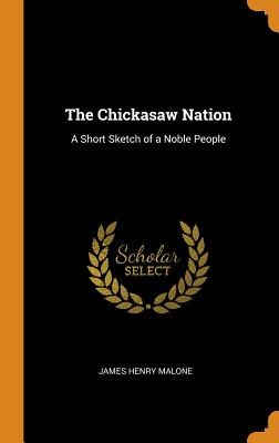 The Chickasaw Nation: A Short Sketch of a Noble People