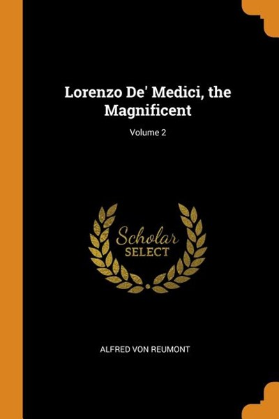Lorenzo De' Medici, the Magnificent; Volume 2