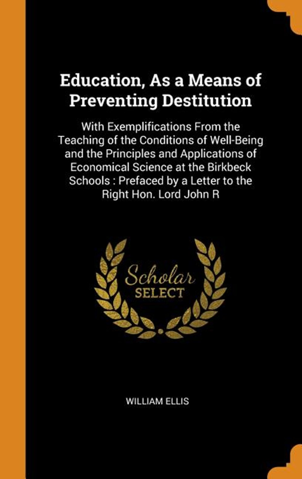Education, as a Means of Preventing Destitution With Exemplifications from the Teaching of the Condi