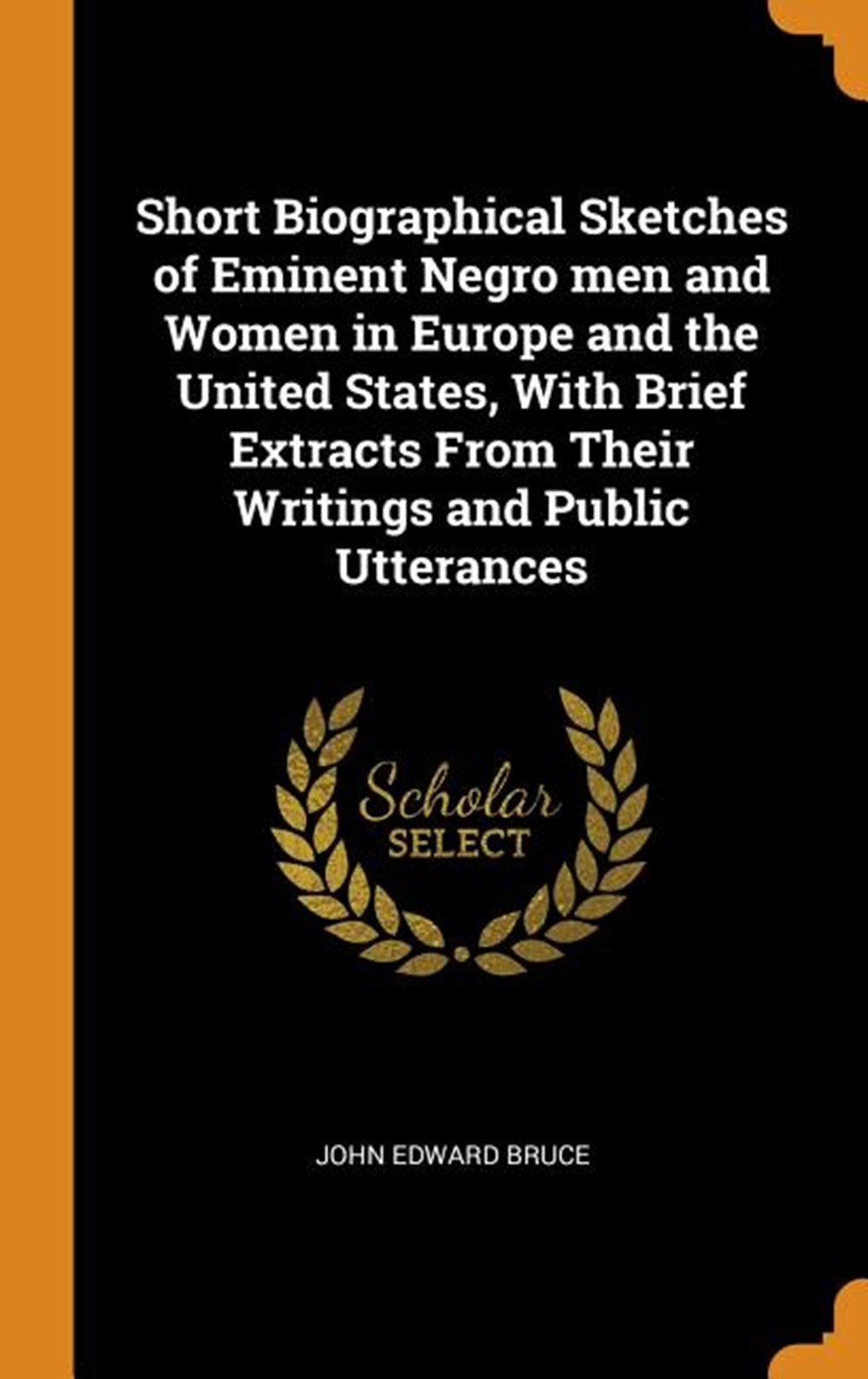 Short Biographical Sketches of Eminent Negro Men and Women in Europe and the United States, with Bri