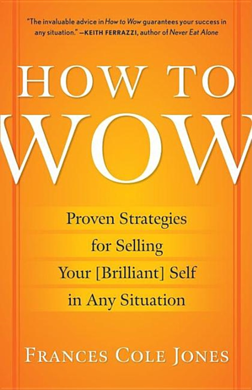 How to Wow Proven Strategies for Selling Your [brilliant] Self in Any Situation
