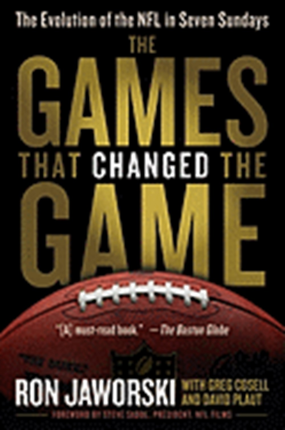 Games That Changed the Game The Evolution of the NFL in Seven Sundays