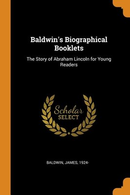 Baldwin's Biographical Booklets: The Story of Abraham Lincoln for Young Readers