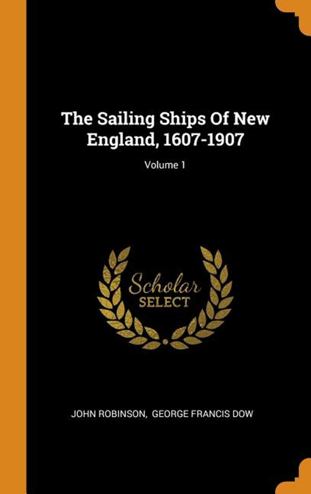 Sailing Ships of New England, 1607-1907; Volume 1