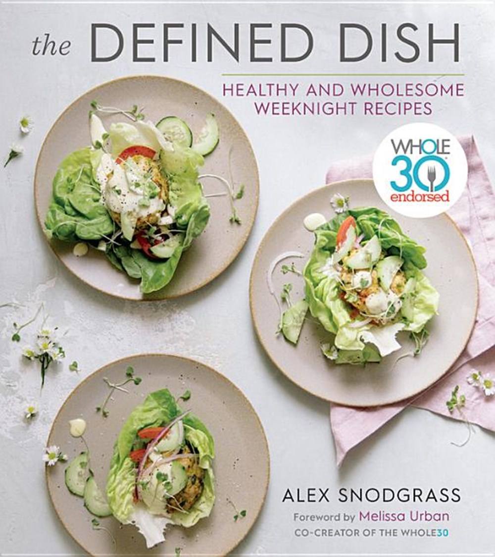 Defined Dish Whole30 Endorsed, Healthy and Wholesome Weeknight Recipes
