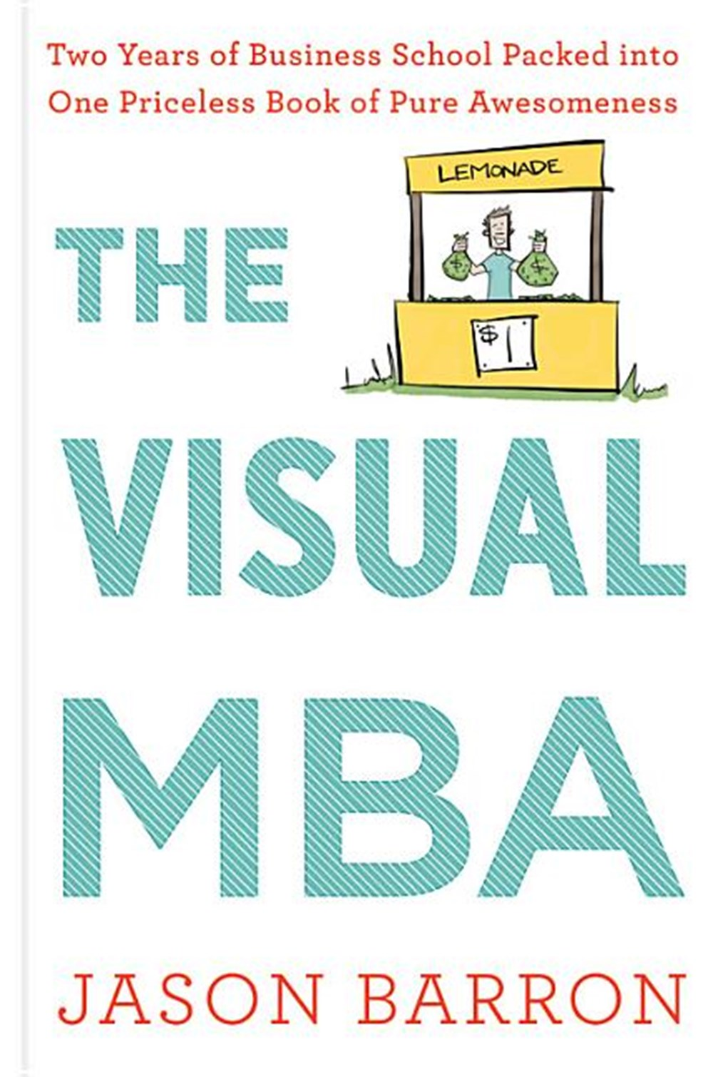 Visual MBA Two Years of Business School Packed Into One Priceless Book of Pure Awesomeness