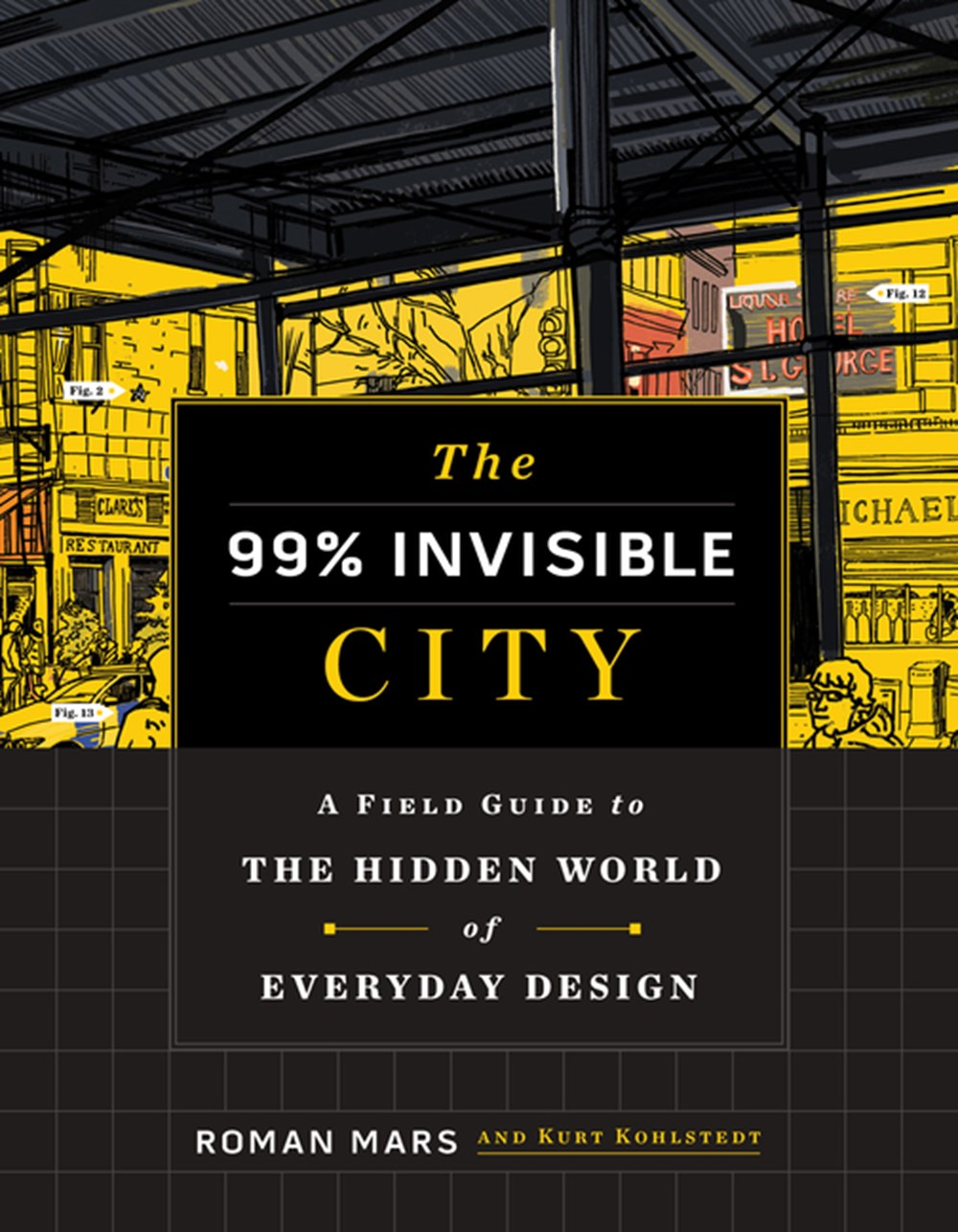 99% Invisible City A Field Guide to the Hidden World of Everyday Design