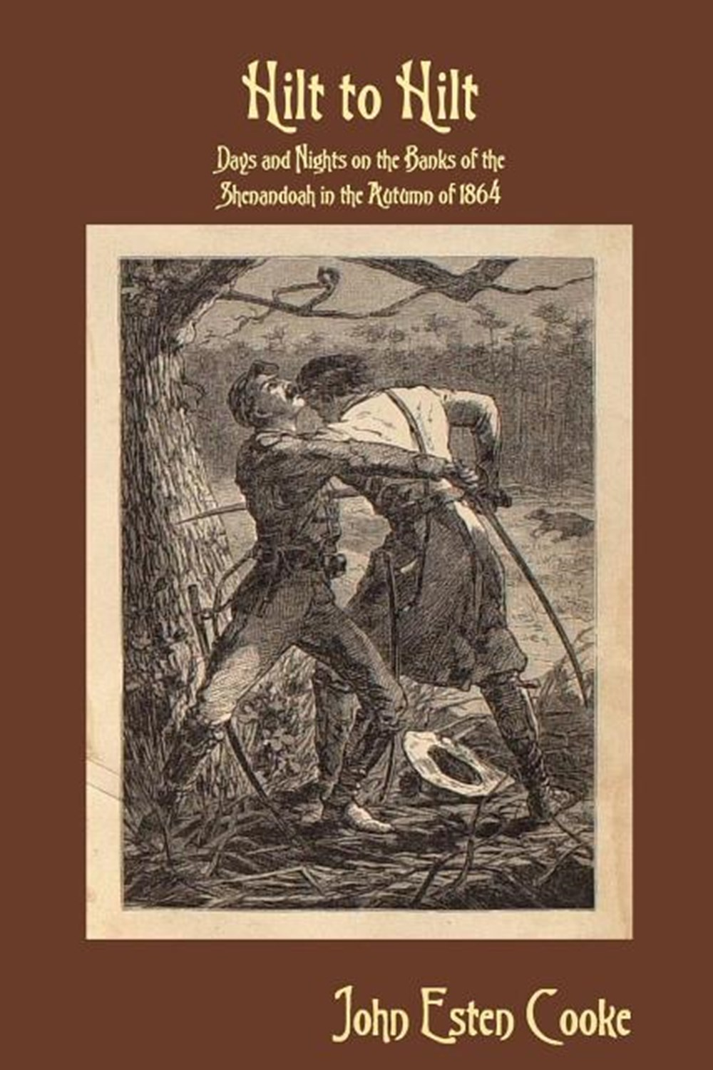 Hilt to Hilt Days and Nights on the Banks of the Shenandoah in the Autumn of 1864