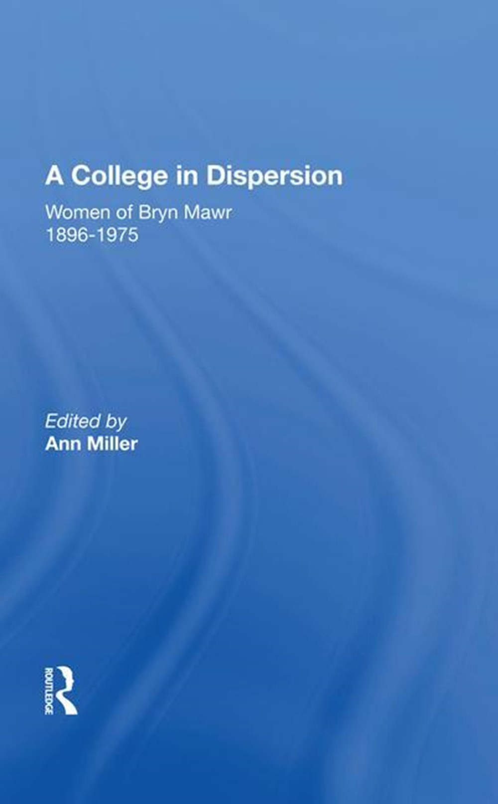 College in Dispersion Women of Bryn Mawr 1896-1975