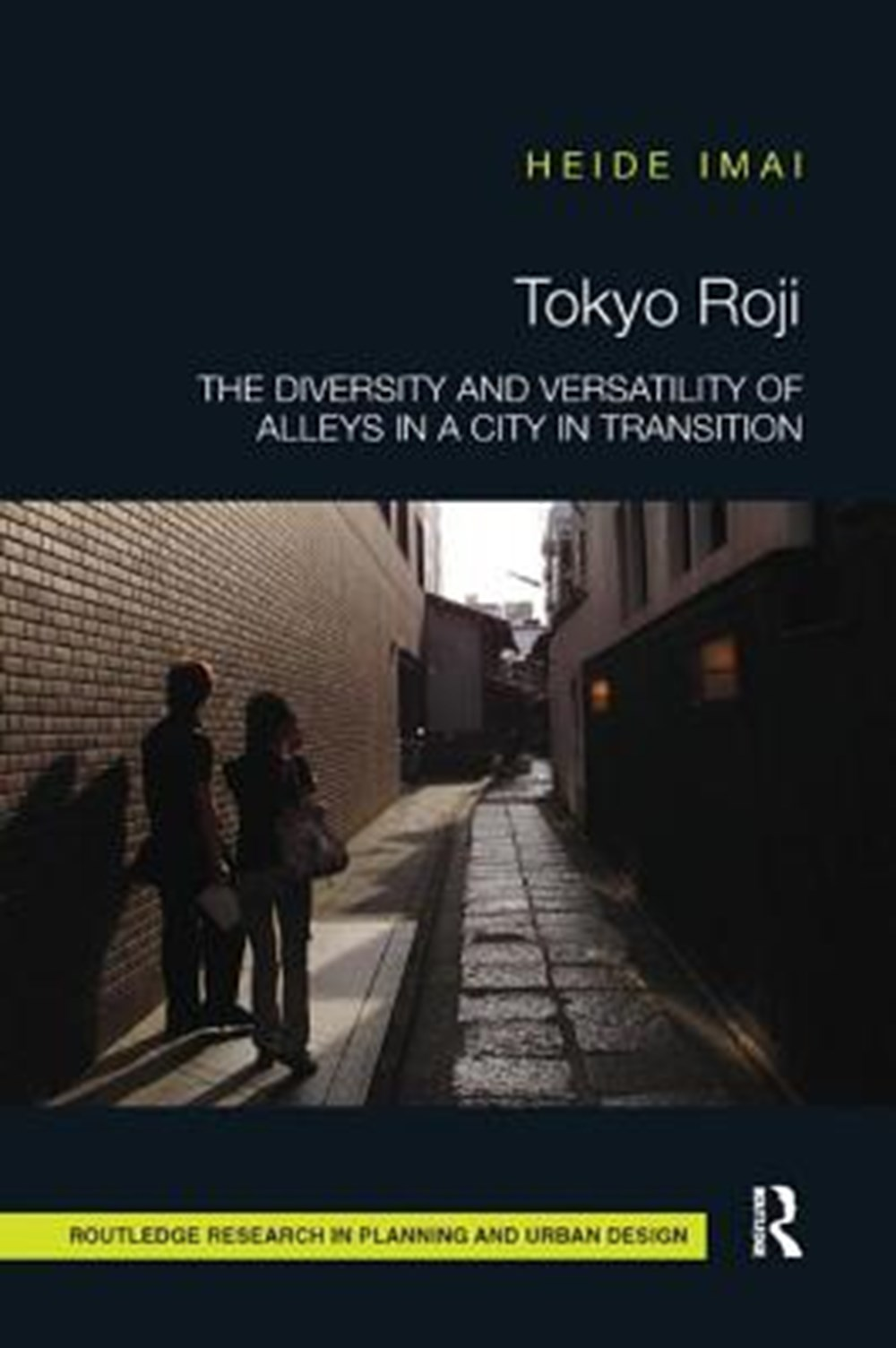Tokyo Roji The Diversity and Versatility of Alleys in a City in Transition