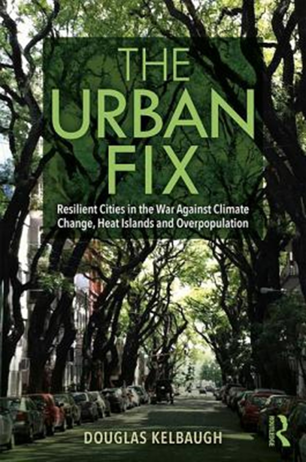 Urban Fix Resilient Cities in the War Against Climate Change, Heat Islands and Overpopulation