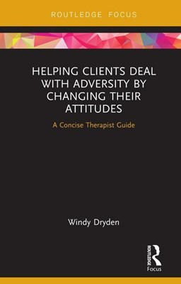 Helping Clients Deal with Adversity by Changing Their Attitudes: A Concise Therapist Guide
