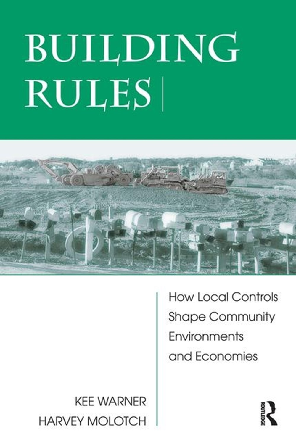 Building Rules How Local Controls Shape Community Environments and Economies