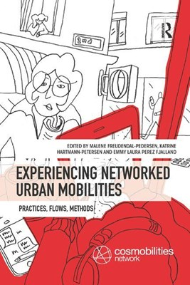 Experiencing Networked Urban Mobilities: Practices, Flows, Methods