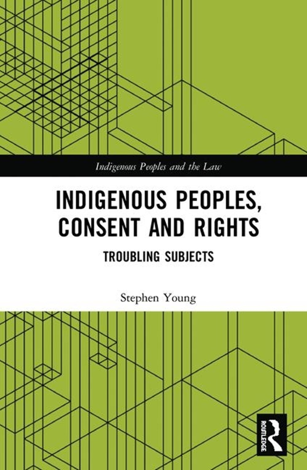 Indigenous Peoples, Consent and Rights Troubling Subjects