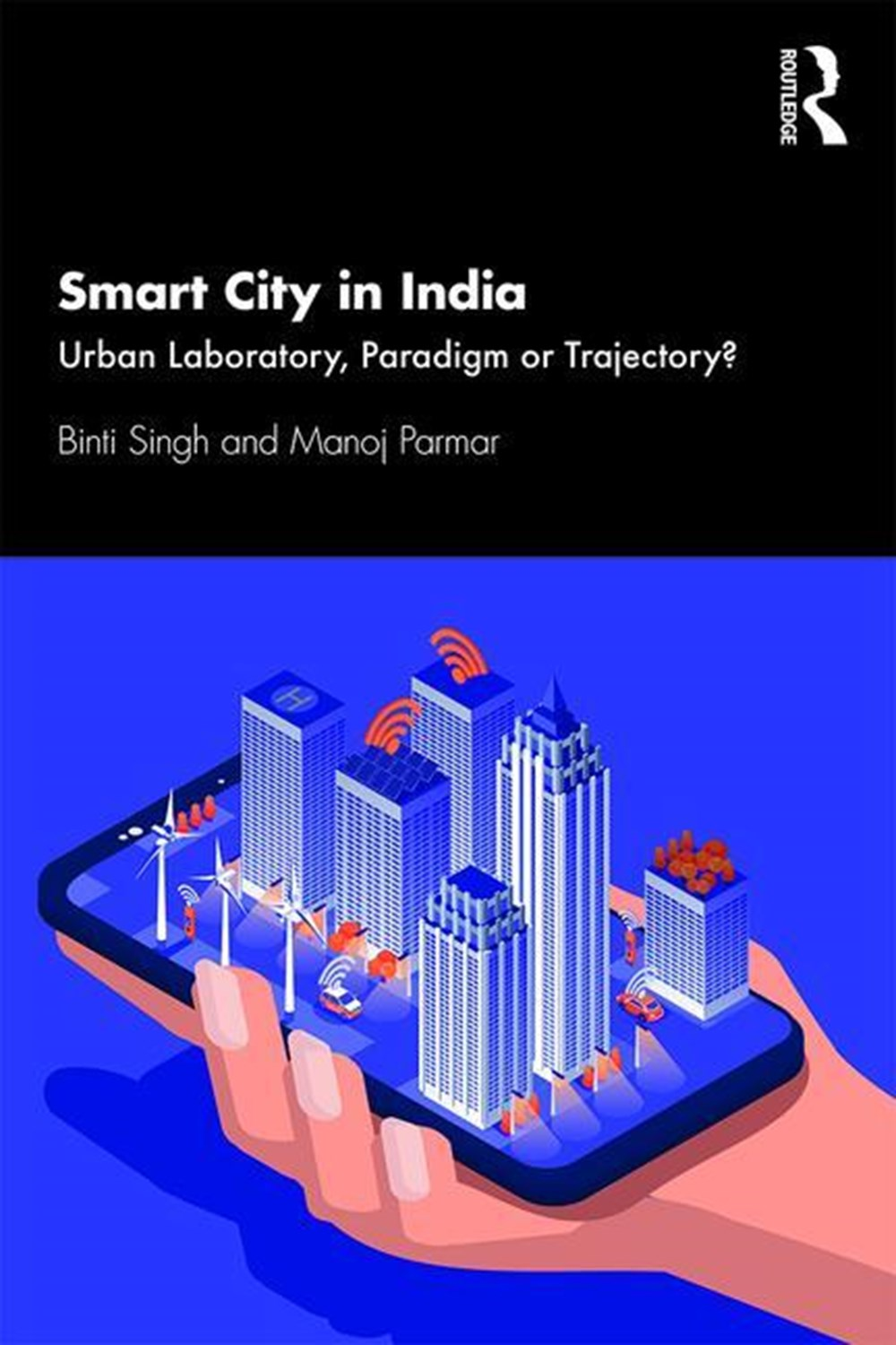 Smart City in India Urban Laboratory, Paradigm or Trajectory?