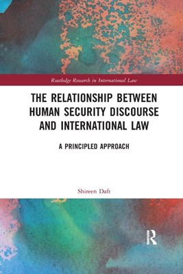 The Relationship Between Human Security Discourse and International Law: A Principled Approach