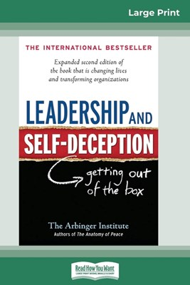 Leadership and Self-Deception: Getting Out of the Box (16pt Large Print Edition)