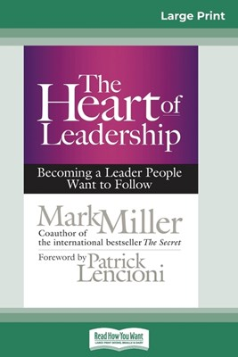 The Heart of Leadership: Becoming a Leader People Want to Follow (16pt Large Print Edition)