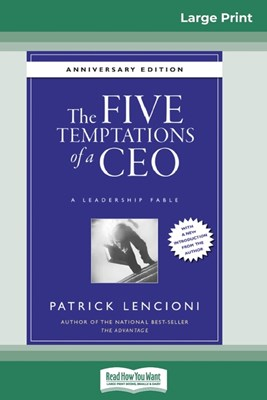 The Five Temptations of a CEO: A Leadership Fable, 10th Anniversary Edition (16pt Large Print Edition)