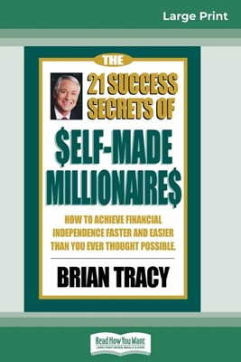 The 21 Success Secrets of Self-Made Millionaires: How to Achieve Financial Independence Faster and Easier than You Ever Thought Possible (16pt Large P