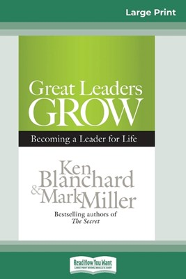 Great Leaders Grow: Becoming a Leader for Life (16pt Large Print Edition)
