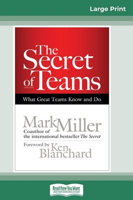 The Secret of Teams: What Great Teams Know and Do (16pt Large Print Edition)