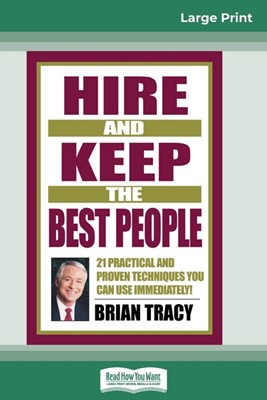 Hire and Keep the Best People: 21 Practical and Proven Techniques You Can Use Immediately (16pt Large Print Edition)