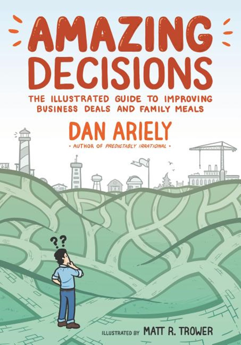 Amazing Decisions The Illustrated Guide to Improving Business Deals and Family Meals