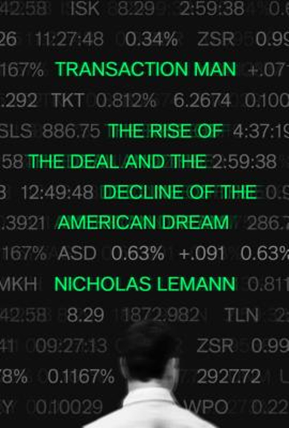 Transaction Man The Rise of the Deal and the Decline of the American Dream