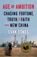 Age of Ambition: Chasing Fortune, Truth, and Faith in the New China: Chasing Fortune, Truth, and Faith in the New China